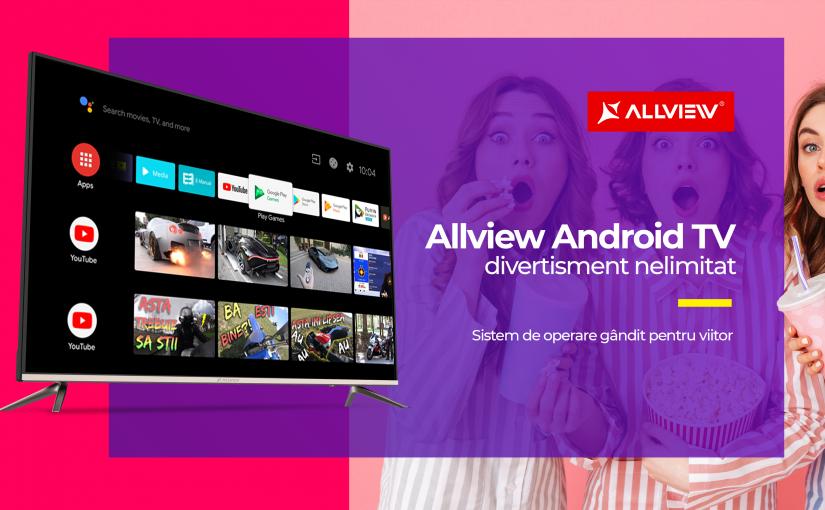 Allview Android Tv – divertisment nelimitat Sistem de operare gândit pentru viitor